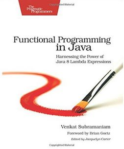 Venkat Subramaniam - Functional Programming in Java: Harnessing the Power of Java 8 Lambda Expressions (Affiliate)